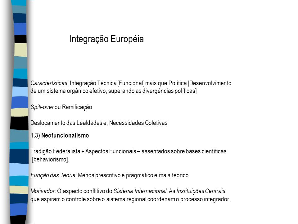 Integração Européia Características: Integração Técnica [Funcional] mais que Política [Desenvolvimento.